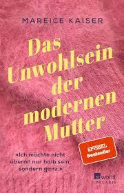 Das Unwohlsein der modernen Mutter - Mareice Kaiser | Rowohlt